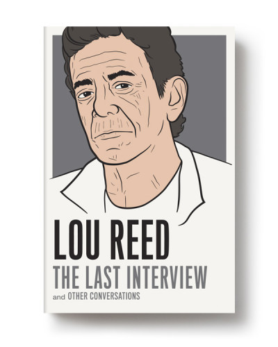 Lou Reed: The Last Interview and Other Conversations