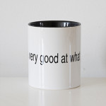 David B. Smith  You are very good at what you do. Ceramic mug.